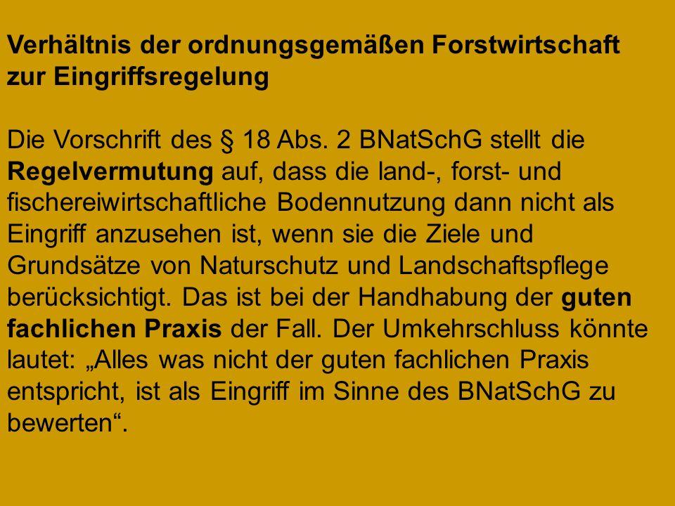 Verhältnis der ordnungsgemäßen Forstwirtschaft zur Eingriffsregelung Die Vorschrift des § 18 Abs.