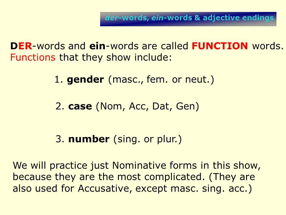 der-words, ein-words & adjective endings jeder einzelne Student nicht jedes kleine Kind jede schöne rothaarige Schülerin Adjs.