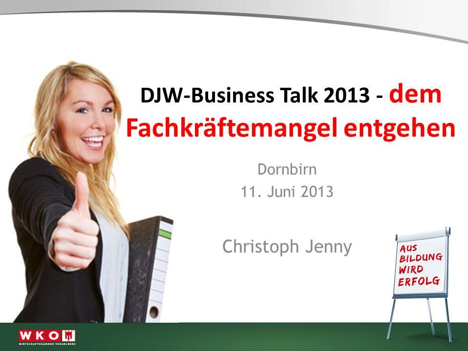 DJW-Business Talk 2013 - dem Fachkräftemangel entgehen Dornbirn 11. Juni 2013 Christoph Jenny