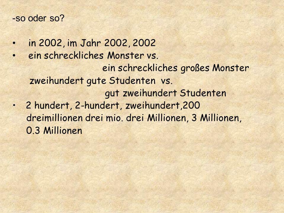 -so oder so? in 2002, im Jahr 2002, 2002 ein schreckliches Monster vs. ein schreckliches großes Monster zweihundert gute Studenten vs. gut zweihundert