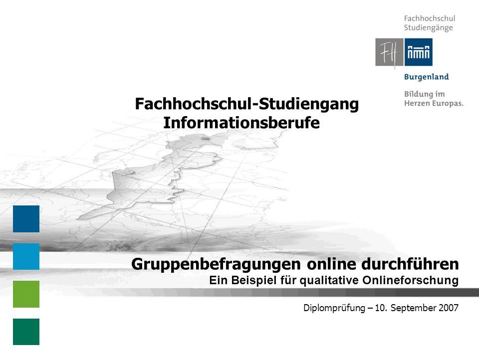 Diplomprüfung – 10. September 2007 Gruppenbefragungen online durchführen Ein Beispiel für qualitative Onlineforschung Fachhochschul-Studiengang Inform