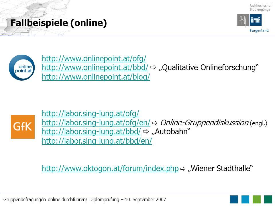Gruppenbefragungen online durchführen/ Diplomprüfung – 10. September 2007 Fallbeispiele (online) http://www.onlinepoint.at/ofg/ http://www.onlinepoint