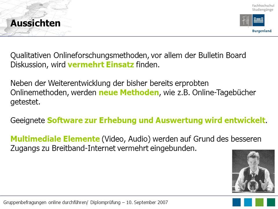 Gruppenbefragungen online durchführen/ Diplomprüfung – 10. September 2007 Aussichten Qualitativen Onlineforschungsmethoden, vor allem der Bulletin Boa