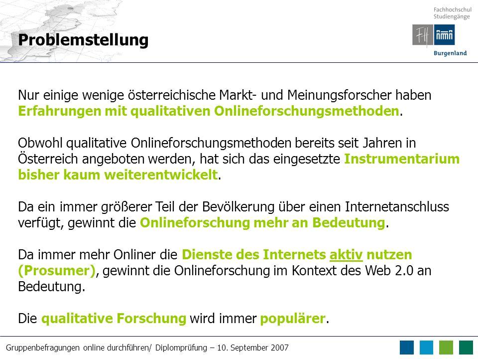 Gruppenbefragungen online durchführen/ Diplomprüfung – 10. September 2007 Problemstellung Nur einige wenige österreichische Markt- und Meinungsforsche