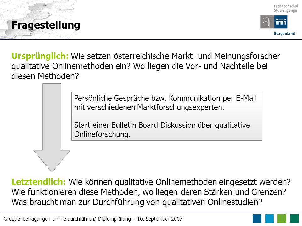 Gruppenbefragungen online durchführen/ Diplomprüfung – 10. September 2007 Fragestellung Ursprünglich: Wie setzen österreichische Markt- und Meinungsfo