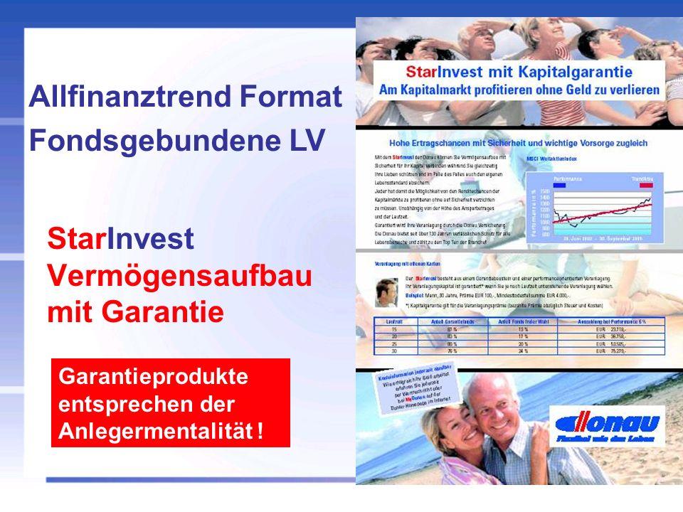StarInvest Vermögensaufbau mit Garantie Allfinanztrend Format Fondsgebundene LV Garantieprodukte entsprechen der Anlegermentalität !