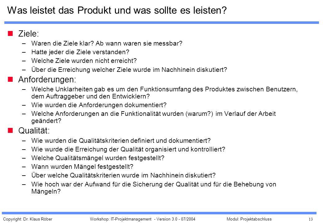 Copyright: Dr. Klaus Röber 13 Workshop: IT-Projektmanagement - Version 3.0 - 07/2004Modul: Projektabschluss Was leistet das Produkt und was sollte es