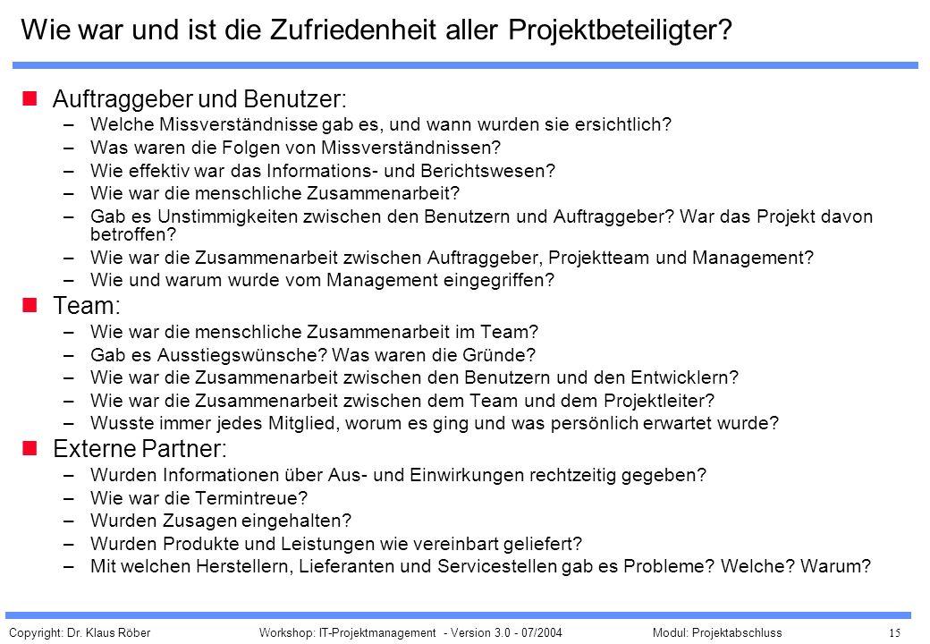 Copyright: Dr. Klaus Röber 15 Workshop: IT-Projektmanagement - Version 3.0 - 07/2004Modul: Projektabschluss Wie war und ist die Zufriedenheit aller Pr