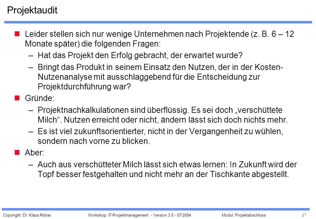 Copyright: Dr. Klaus Röber 17 Workshop: IT-Projektmanagement - Version 3.0 - 07/2004Modul: Projektabschluss Projektaudit Leider stellen sich nur wenig