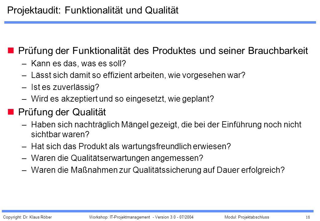 Copyright: Dr. Klaus Röber 18 Workshop: IT-Projektmanagement - Version 3.0 - 07/2004Modul: Projektabschluss Projektaudit: Funktionalität und Qualität