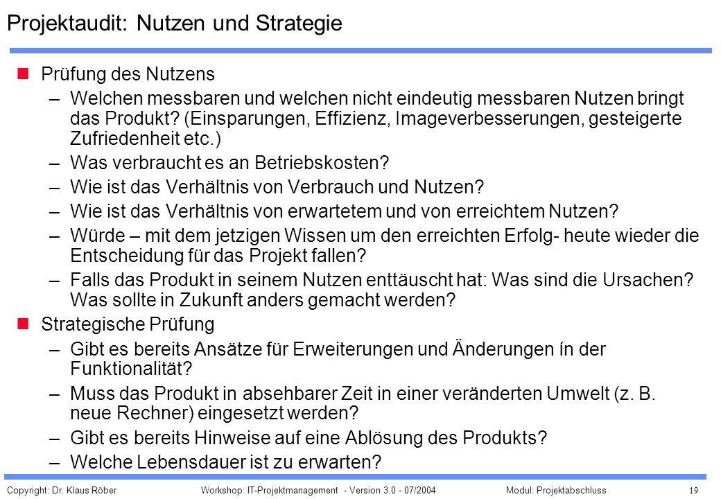 Copyright: Dr. Klaus Röber 19 Workshop: IT-Projektmanagement - Version 3.0 - 07/2004Modul: Projektabschluss Projektaudit: Nutzen und Strategie Prüfung