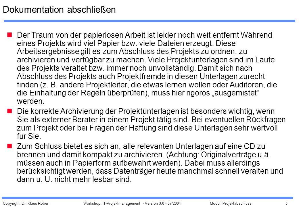 Copyright: Dr. Klaus Röber 5 Workshop: IT-Projektmanagement - Version 3.0 - 07/2004Modul: Projektabschluss Dokumentation abschließen Der Traum von der