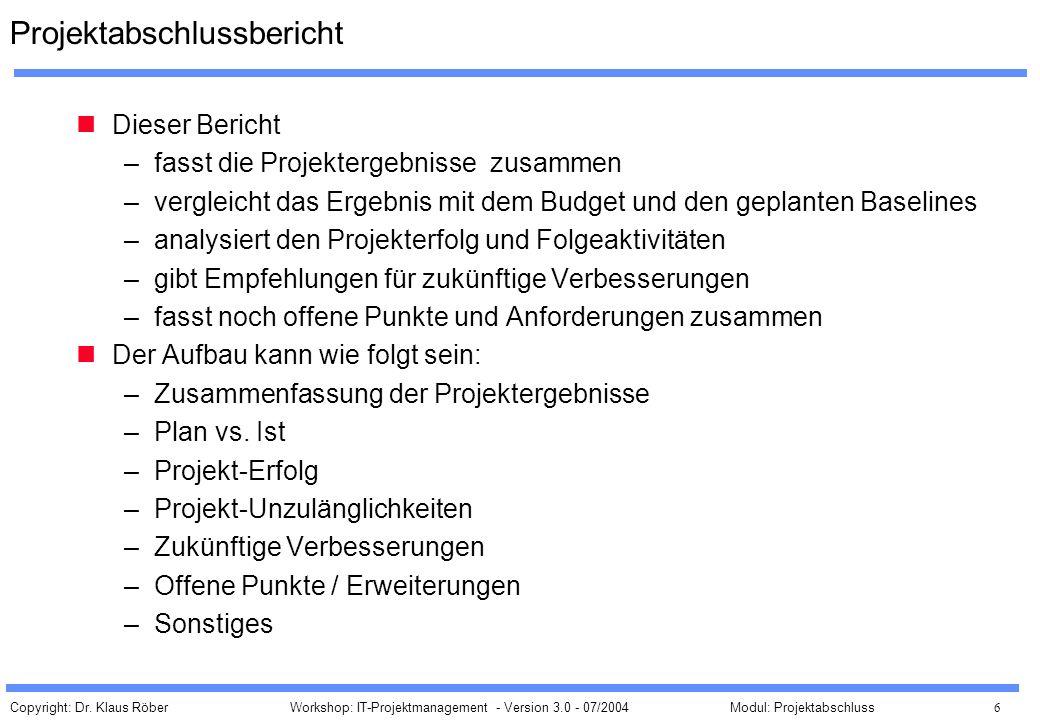 Copyright: Dr. Klaus Röber 6 Workshop: IT-Projektmanagement - Version 3.0 - 07/2004Modul: Projektabschluss Projektabschlussbericht Dieser Bericht –fas