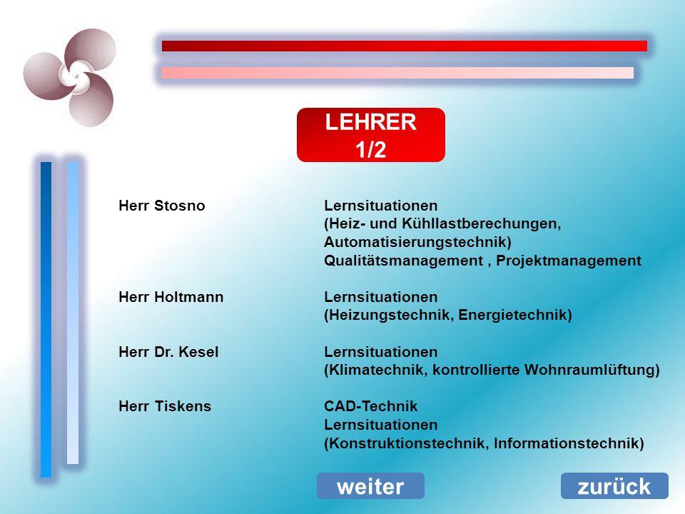 Herr StosnoLernsituationen (Heiz- und Kühllastberechungen, Automatisierungstechnik) Qualitätsmanagement, Projektmanagement Herr HoltmannLernsituatione