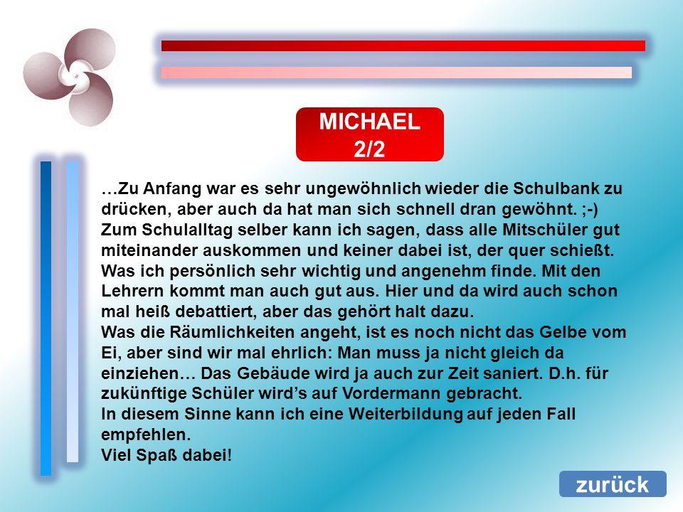 MICHAEL 2/2 zurück …Zu Anfang war es sehr ungewöhnlich wieder die Schulbank zu drücken, aber auch da hat man sich schnell dran gewöhnt. ;-) Zum Schula