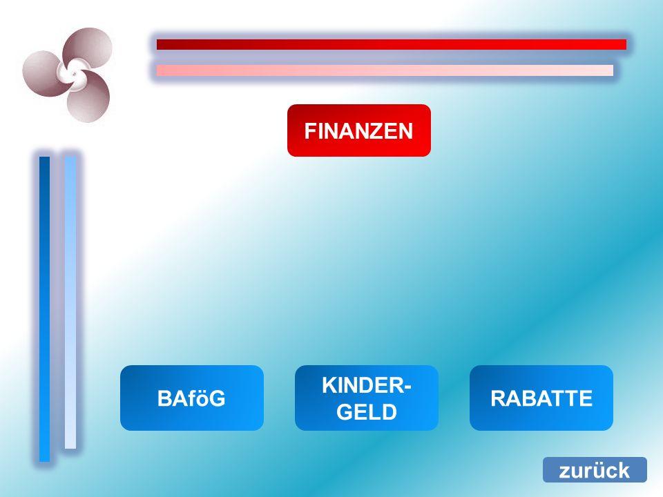 FINANZEN zurück BAföG KINDER- GELD RABATTE