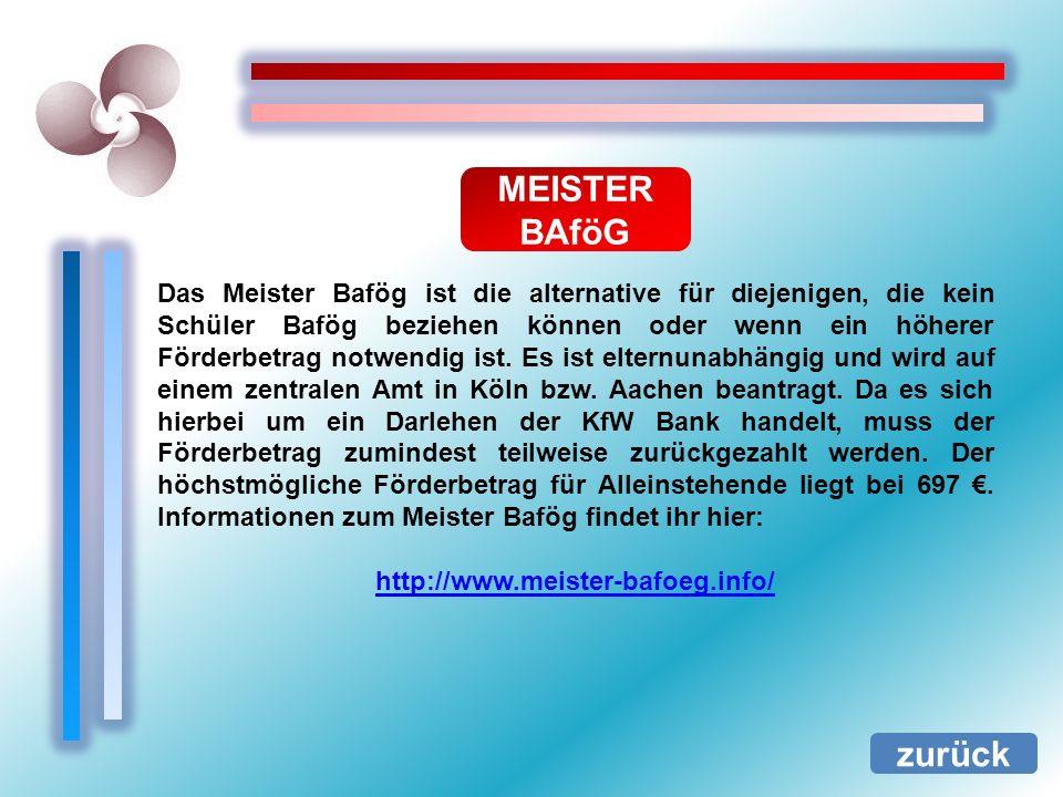 MEISTER BAföG zurück Das Meister Bafög ist die alternative für diejenigen, die kein Schüler Bafög beziehen können oder wenn ein höherer Förderbetrag n