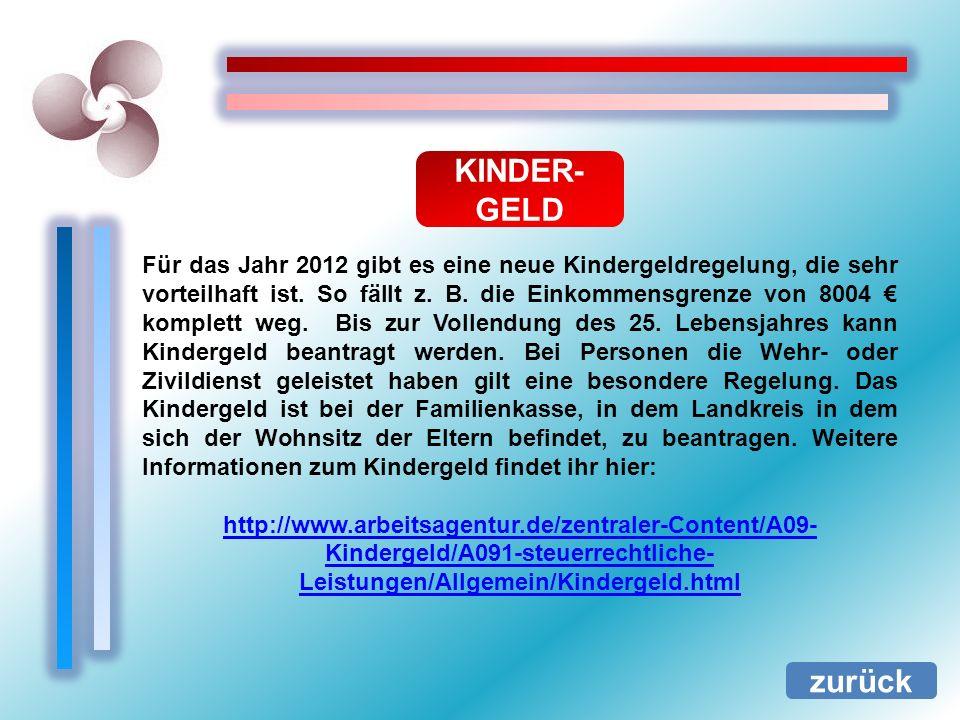 KINDER- GELD zurück Für das Jahr 2012 gibt es eine neue Kindergeldregelung, die sehr vorteilhaft ist. So fällt z. B. die Einkommensgrenze von 8004 kom