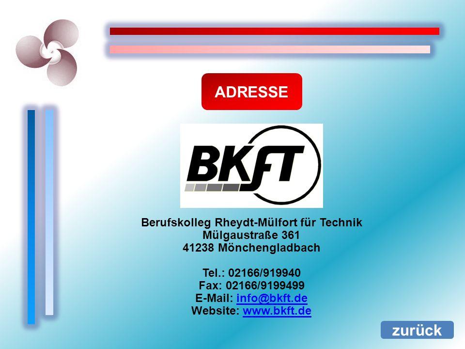 ADRESSE zurück Berufskolleg Rheydt-Mülfort für Technik Mülgaustraße 361 41238 Mönchengladbach Tel.: 02166/919940 Fax: 02166/9199499 E-Mail: info@bkft.