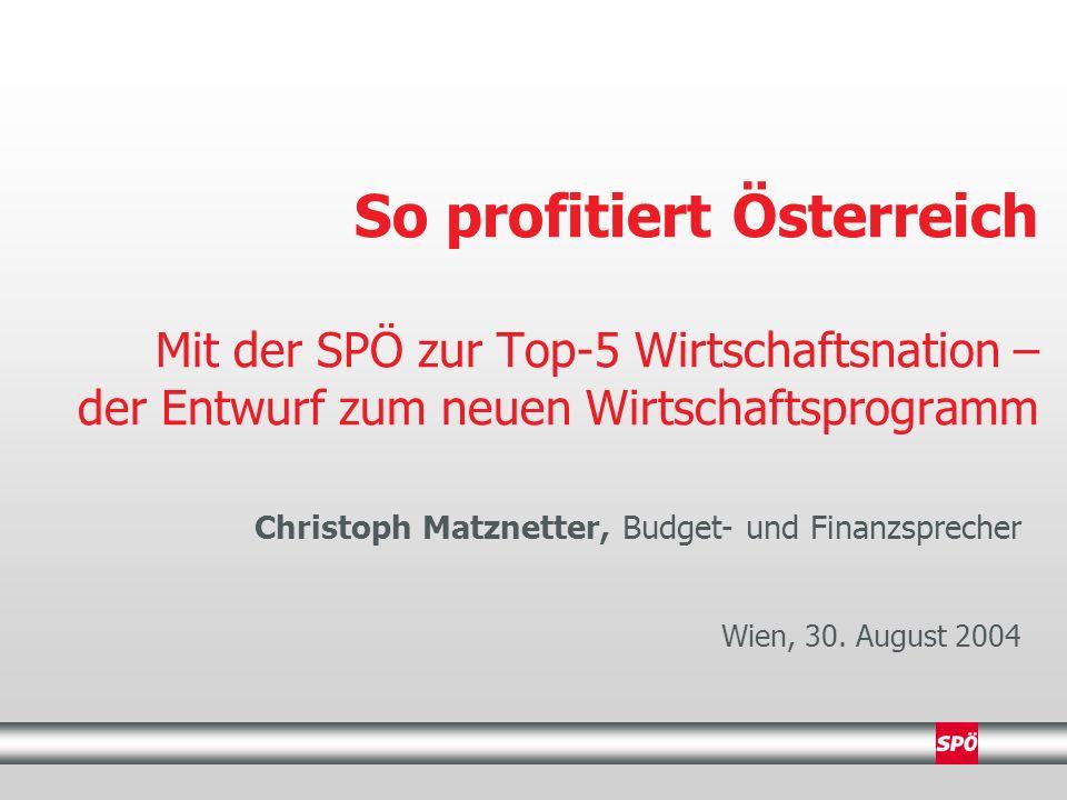 So profitiert Österreich Mit der SPÖ zur Top-5 Wirtschaftsnation – der Entwurf zum neuen Wirtschaftsprogramm Christoph Matznetter, Budget- und Finanzsprecher Wien, 30.