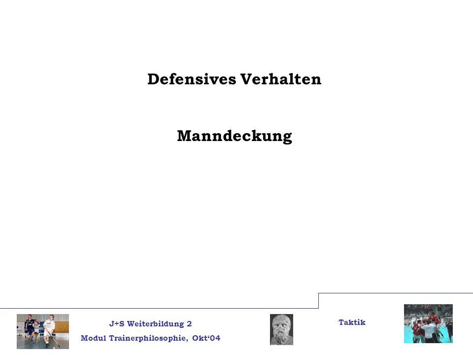 J+S Weiterbildung 2 Modul Trainerphilosophie, Okt04 Taktik Defensives Verhalten Manndeckung