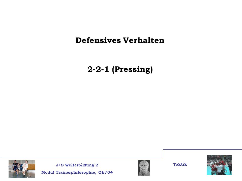 J+S Weiterbildung 2 Modul Trainerphilosophie, Okt04 Taktik Defensives Verhalten 2-2-1 (Pressing)