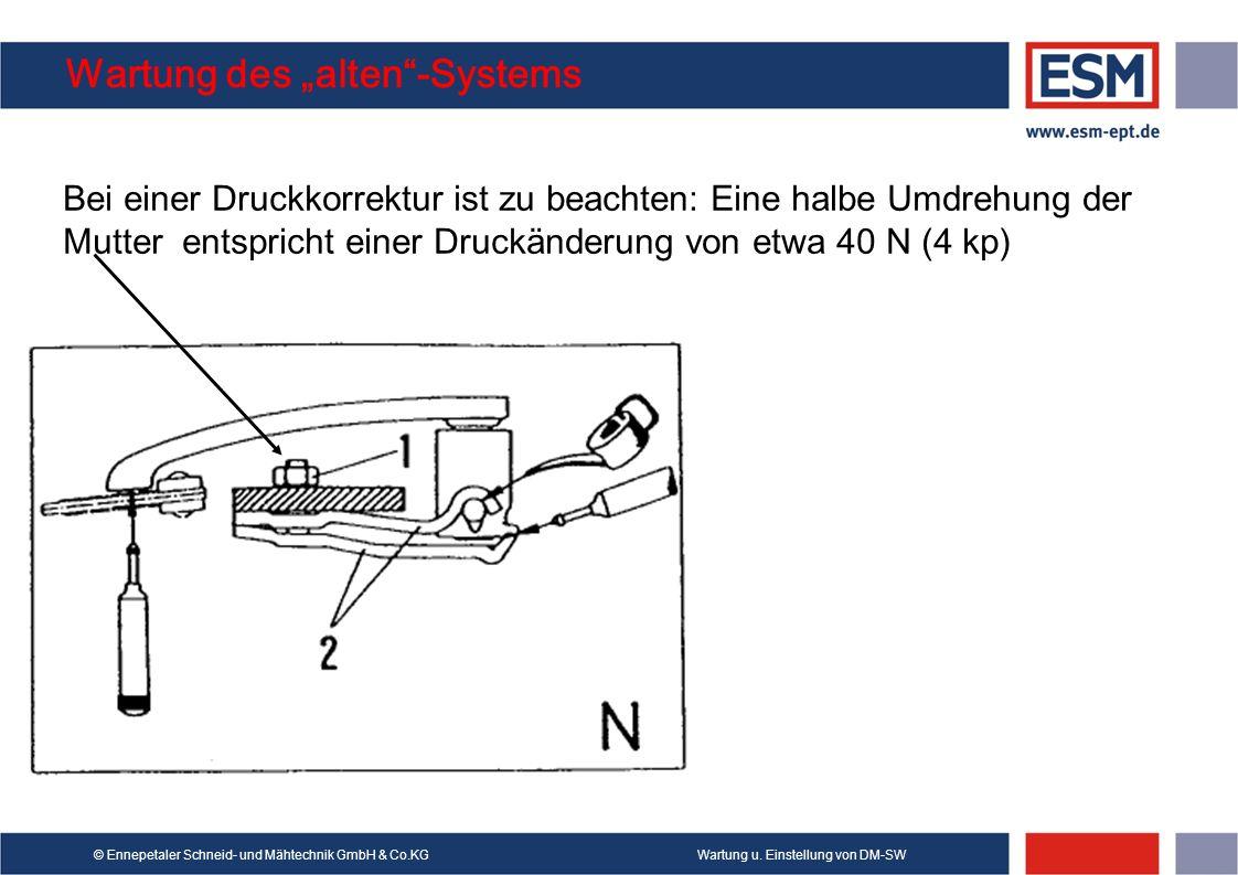 Wartung u. Einstellung von DM-SW© Ennepetaler Schneid- und Mähtechnik GmbH & Co.KG Wartung des alten-Systems Bei einer Druckkorrektur ist zu beachten: