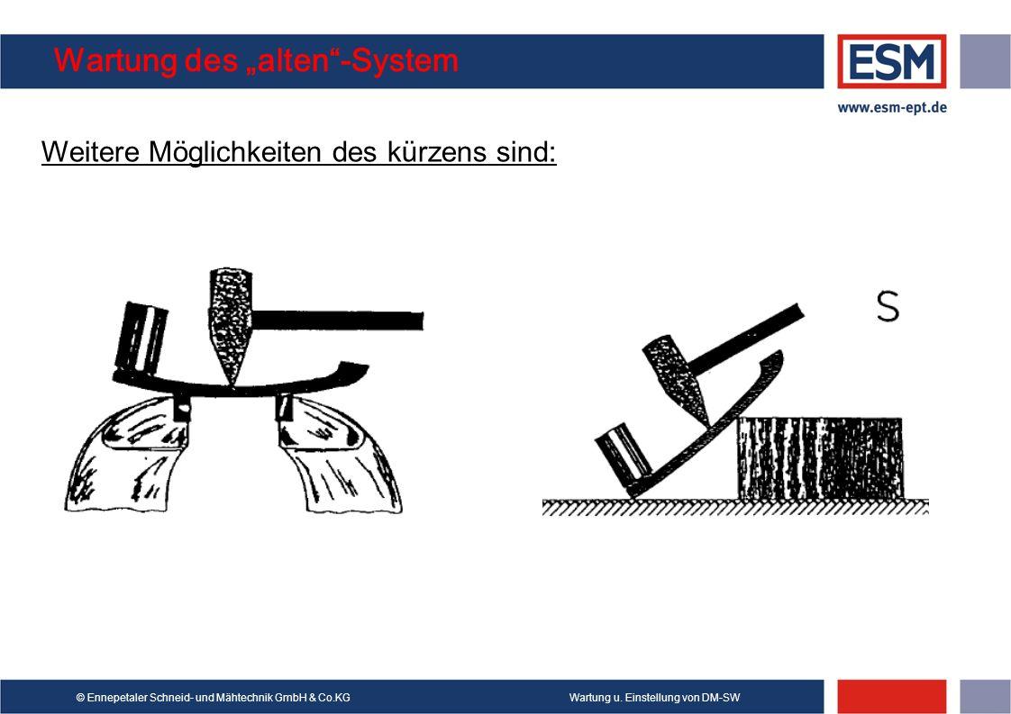 Wartung u. Einstellung von DM-SW© Ennepetaler Schneid- und Mähtechnik GmbH & Co.KG Wartung des alten-System Weitere Möglichkeiten des kürzens sind: