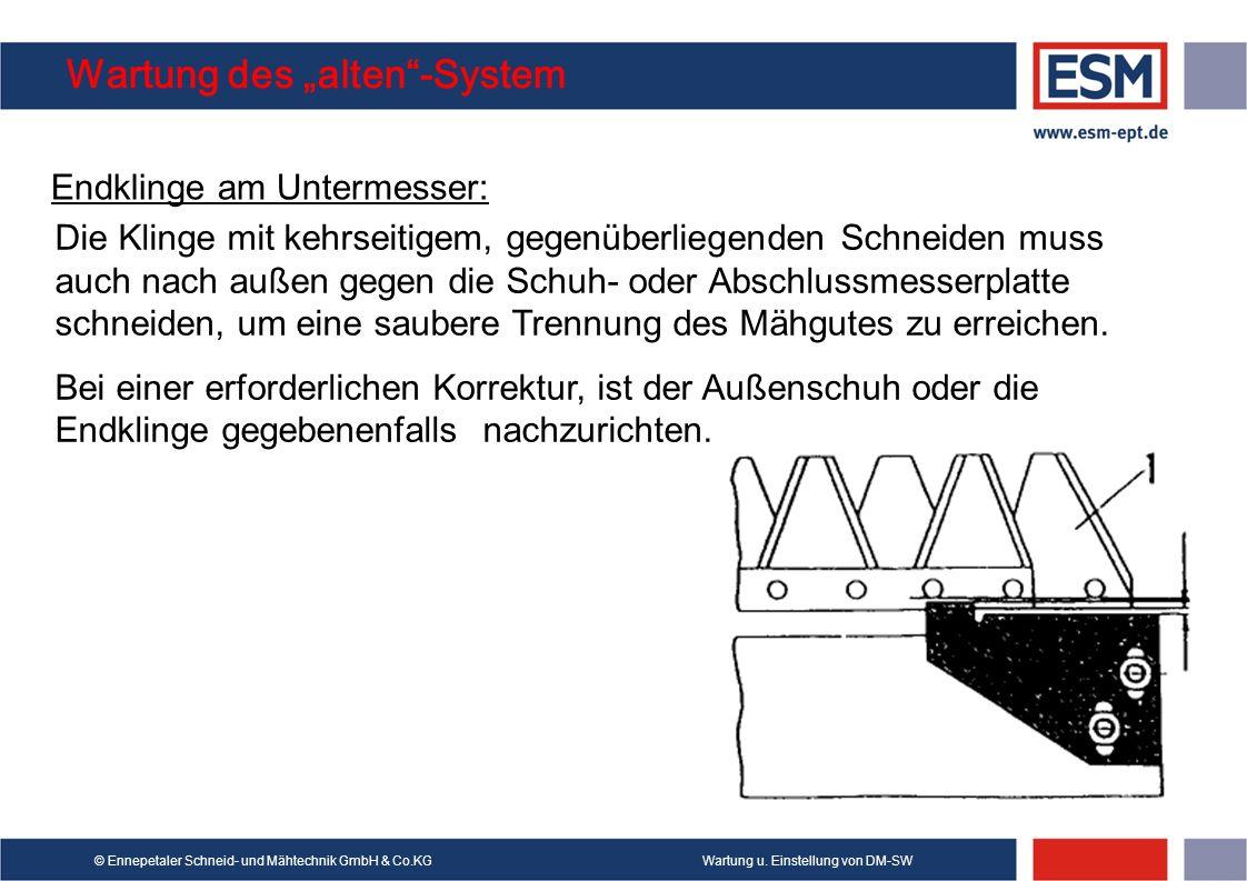 Wartung u. Einstellung von DM-SW© Ennepetaler Schneid- und Mähtechnik GmbH & Co.KG Wartung des alten-System Endklinge am Untermesser: Die Klinge mit k