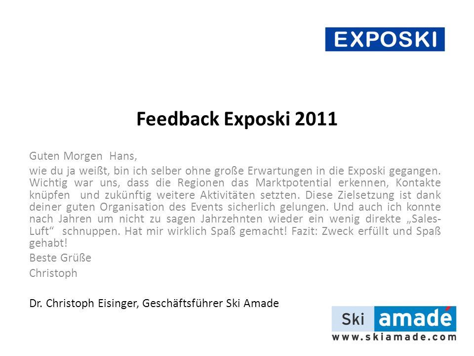 Feedback Exposki 2011 Guten Morgen Hans, wie du ja weißt, bin ich selber ohne große Erwartungen in die Exposki gegangen.