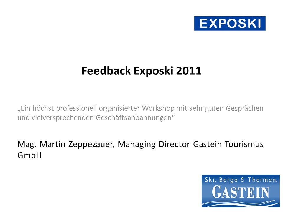 Feedback Exposki 2011 Ein höchst professionell organisierter Workshop mit sehr guten Gesprächen und vielversprechenden Geschäftsanbahnungen Mag.
