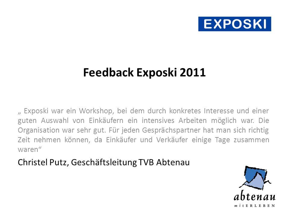 Feedback Exposki 2011 Exposki war ein Workshop, bei dem durch konkretes Interesse und einer guten Auswahl von Einkäufern ein intensives Arbeiten möglich war.