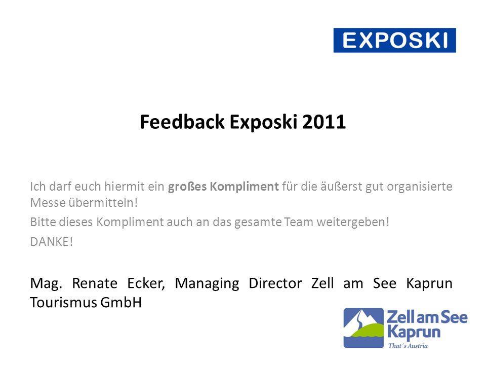 Feedback Exposki 2011 Ich darf euch hiermit ein großes Kompliment für die äußerst gut organisierte Messe übermitteln.