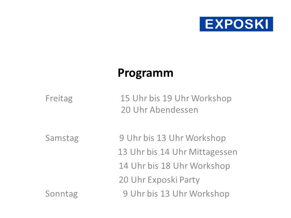 Programm Freitag 15 Uhr bis 19 Uhr Workshop 20 Uhr Abendessen Samstag 9 Uhr bis 13 Uhr Workshop 13 Uhr bis 14 Uhr Mittagessen 14 Uhr bis 18 Uhr Workshop 20 Uhr Exposki Party Sonntag 9 Uhr bis 13 Uhr Workshop
