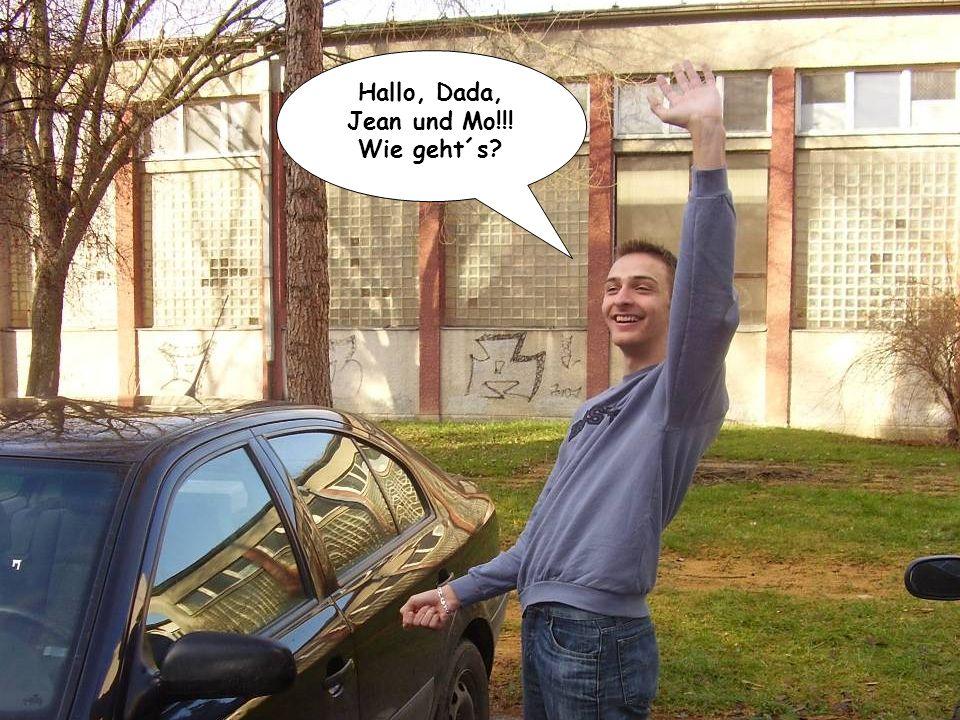 Hallo, Dada, Jean und Mo!!! Wie geht´s?
