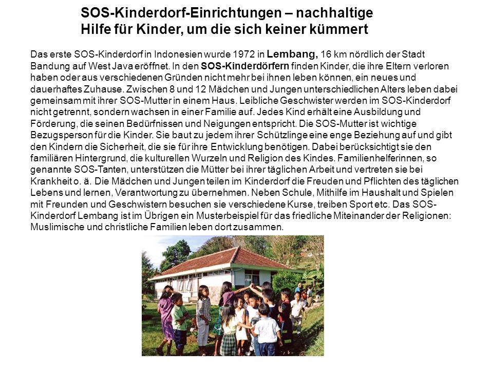 SOS-Kinderdorf-Einrichtungen – nachhaltige Hilfe für Kinder, um die sich keiner kümmert Das erste SOS-Kinderdorf in Indonesien wurde 1972 in Lembang,