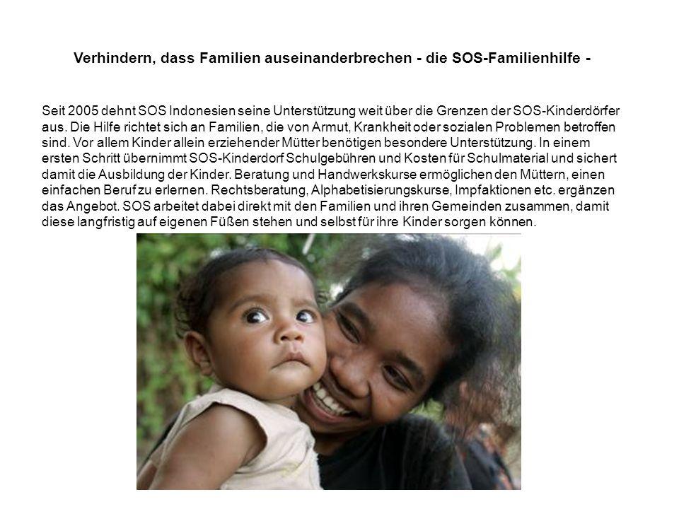 Verhindern, dass Familien auseinanderbrechen - die SOS-Familienhilfe - Seit 2005 dehnt SOS Indonesien seine Unterstützung weit über die Grenzen der SO