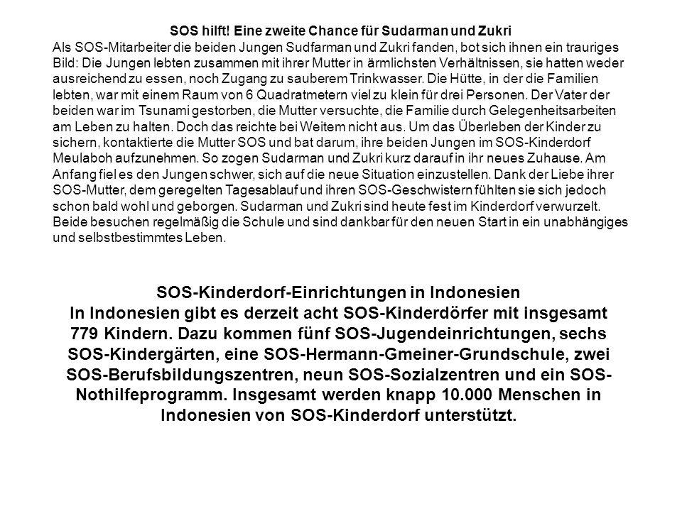 SOS hilft! Eine zweite Chance für Sudarman und Zukri Als SOS-Mitarbeiter die beiden Jungen Sudfarman und Zukri fanden, bot sich ihnen ein trauriges Bi