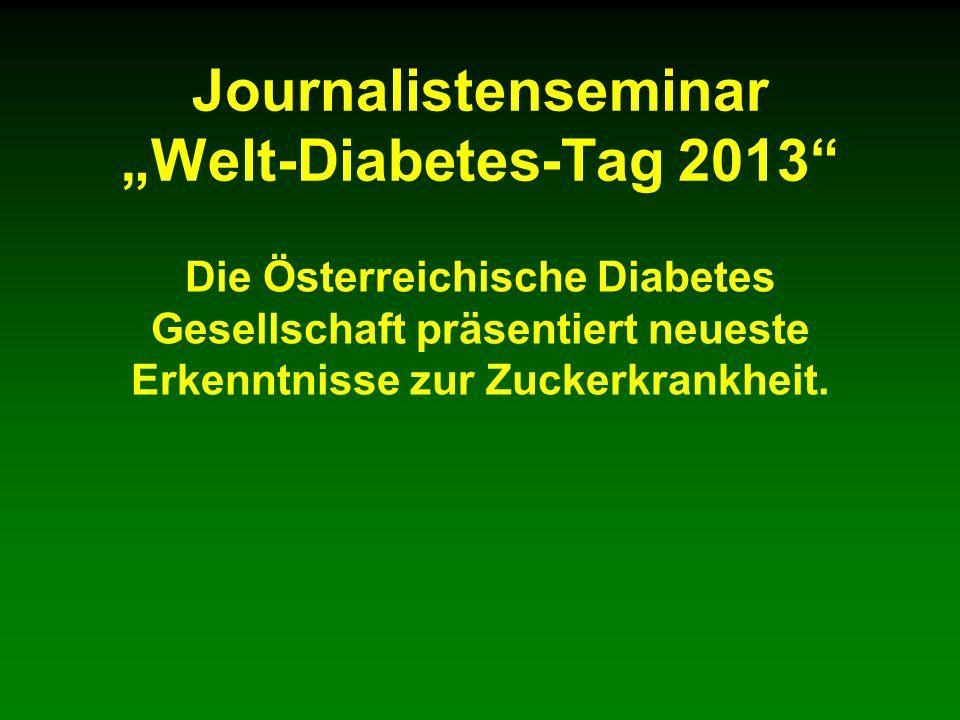 Journalistenseminar Welt-Diabetes-Tag 2013 Die Österreichische Diabetes Gesellschaft präsentiert neueste Erkenntnisse zur Zuckerkrankheit.