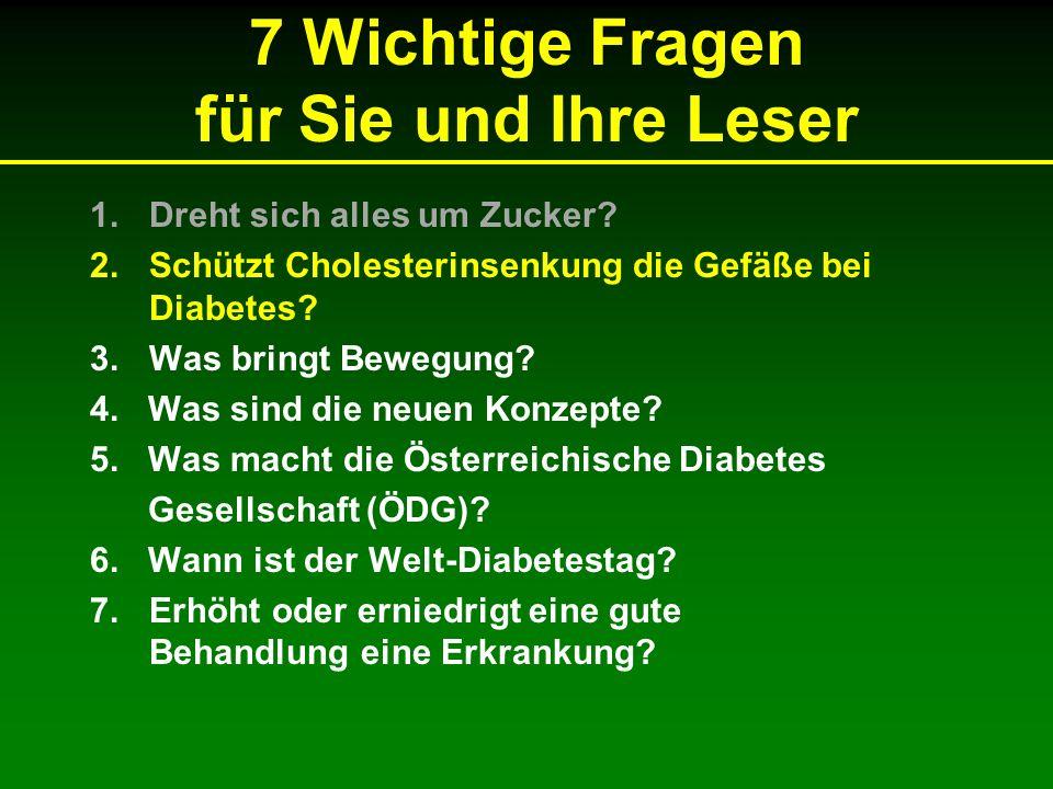 7 Wichtige Fragen für Sie und Ihre Leser 1.Dreht sich alles um Zucker? 2.Schützt Cholesterinsenkung die Gefäße bei Diabetes? 3.Was bringt Bewegung? 4.