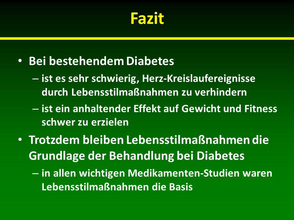 Fazit Bei bestehendem Diabetes – ist es sehr schwierig, Herz-Kreislaufereignisse durch Lebensstilmaßnahmen zu verhindern – ist ein anhaltender Effekt