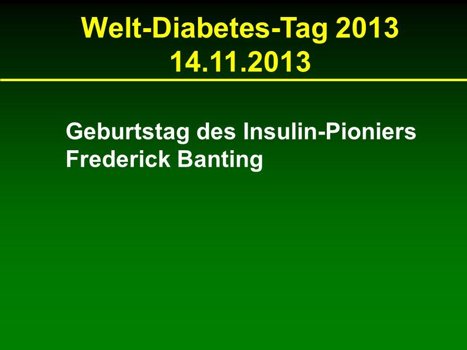 Welt-Diabetes-Tag 2013 14.11.2013 Geburtstag des Insulin-Pioniers Frederick Banting