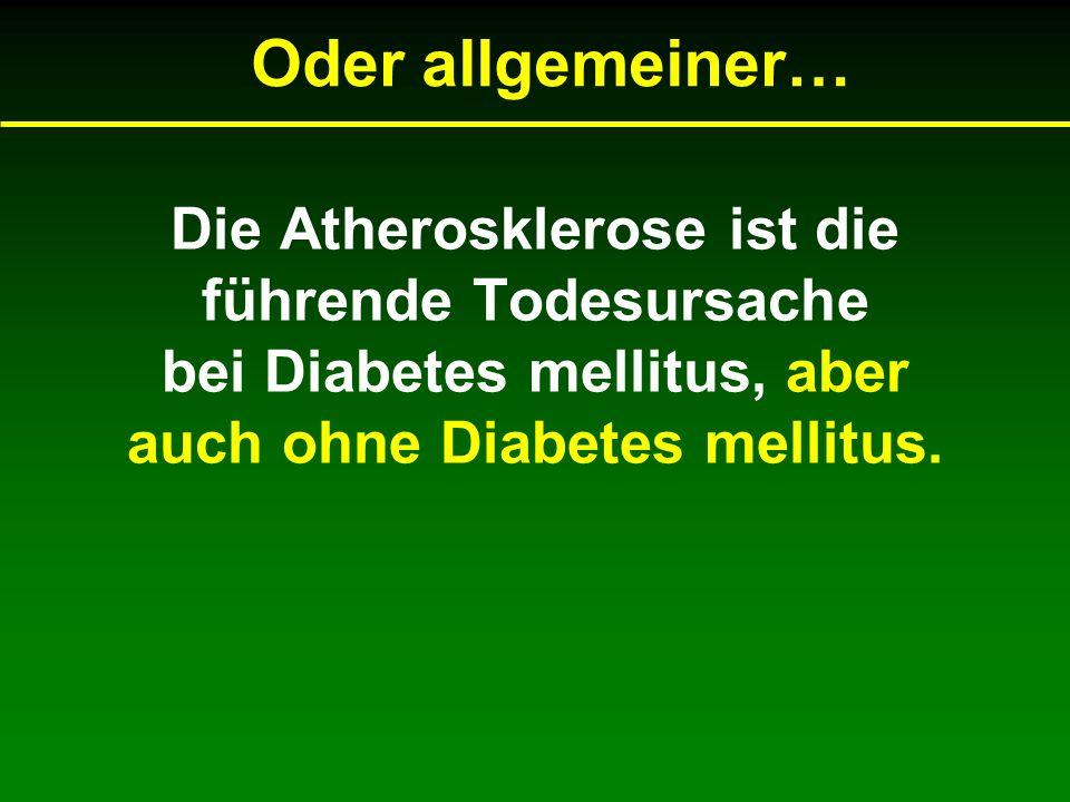Die Atherosklerose ist die führende Todesursache bei Diabetes mellitus, aber auch ohne Diabetes mellitus. Oder allgemeiner…