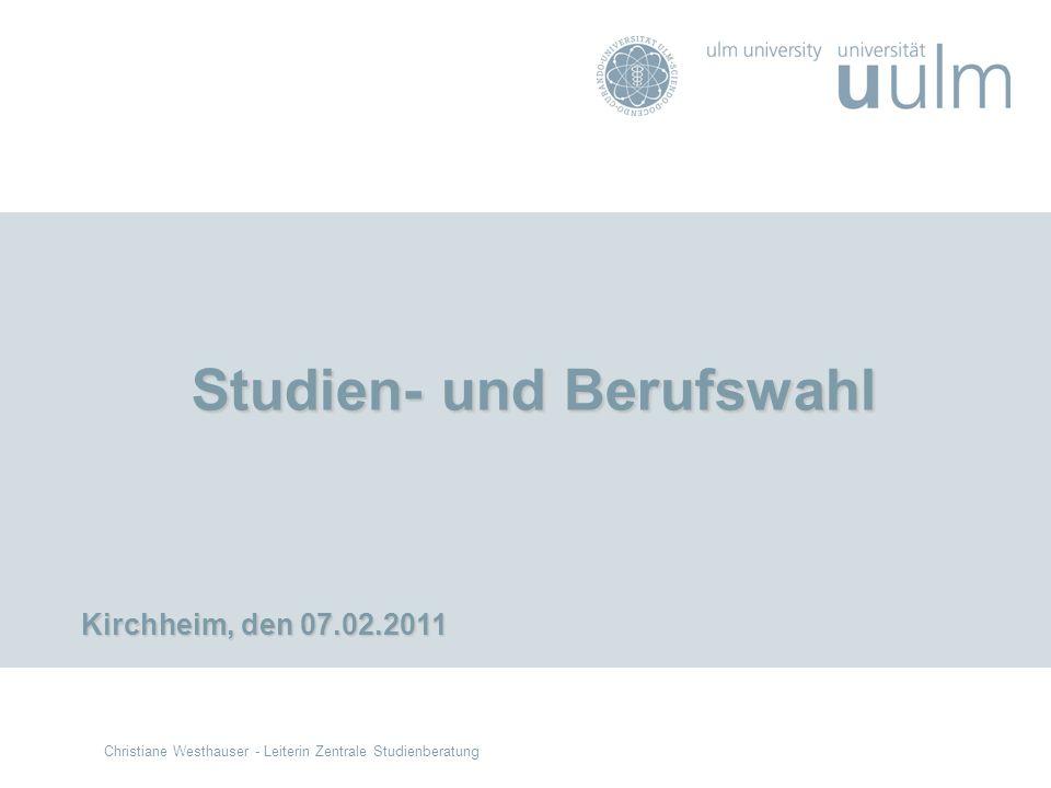 Christiane Westhauser - Leiterin Zentrale Studienberatung Studien- und Berufswahl Studien- und Berufswahl Kirchheim, den07.02.2011 Kirchheim, den 07.0