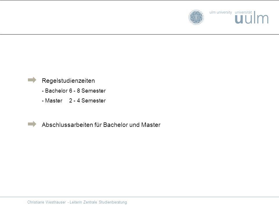 Regelstudienzeiten - Bachelor 6 - 8 Semester - Master 2 - 4 Semester Abschlussarbeiten für Bachelor und Master Christiane Westhauser - Leiterin Zentra