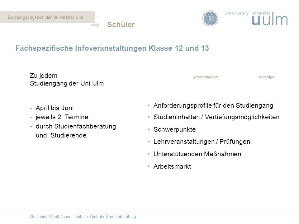 Fachspezifische Infoveranstaltungen Klasse 12 und 13 Zu jedem Studiengang der Uni Ulm Informationen - April bis Juni - jeweils 2 Termine - durch Studi
