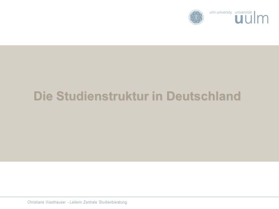 Die Studienstruktur in Deutschland Christiane Westhauser - Leiterin Zentrale Studienberatung