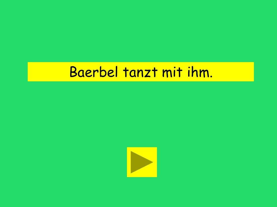 Baerbel tanzt mit (him). ihn ihmsie