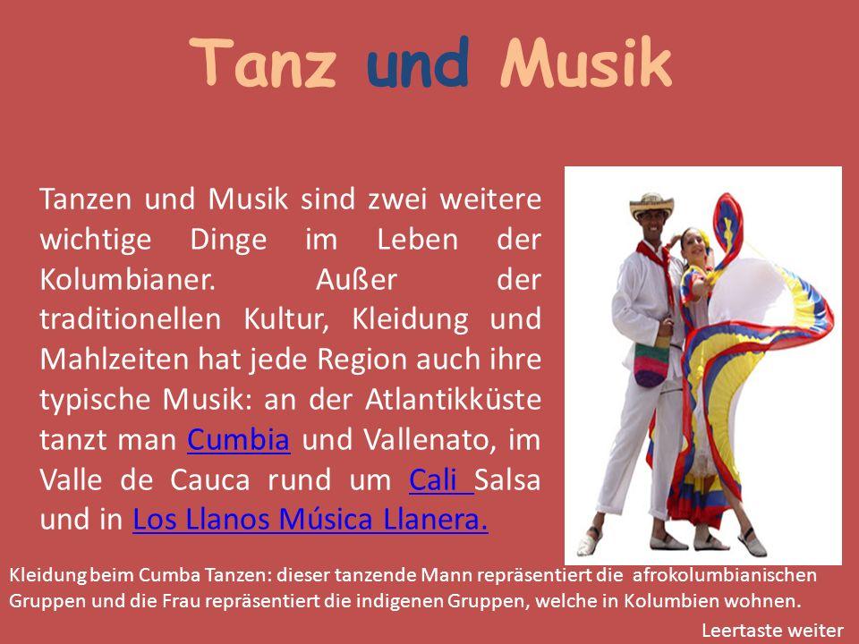 Tanz und Musik Tanzen und Musik sind zwei weitere wichtige Dinge im Leben der Kolumbianer. Außer der traditionellen Kultur, Kleidung und Mahlzeiten ha