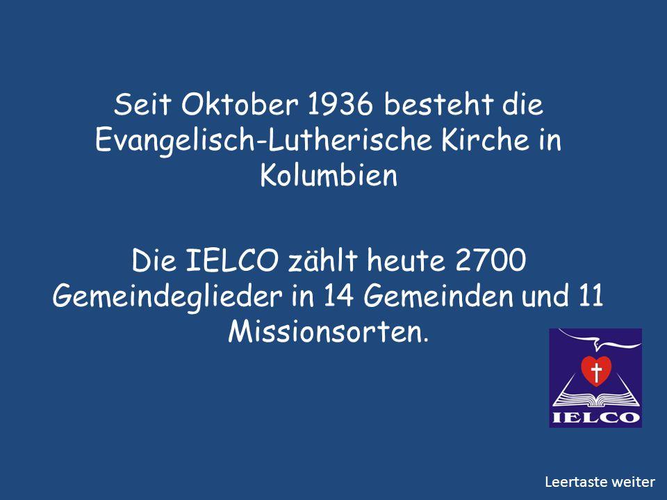Seit Oktober 1936 besteht die Evangelisch-Lutherische Kirche in Kolumbien Die IELCO zählt heute 2700 Gemeindeglieder in 14 Gemeinden und 11 Missionsor